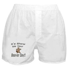 Show Me Your Beaver Day! Boxer Shorts