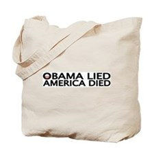 OBAMA LIED, AMERICA DIED Tote Bag