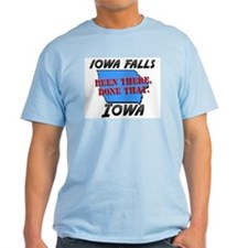 iowa falls iowa - been there, done that T-Shirt