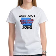 iowa falls iowa - been there, done that Tee