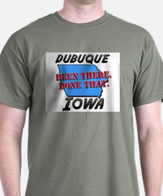 dubuque iowa - been there, done that T-Shirt