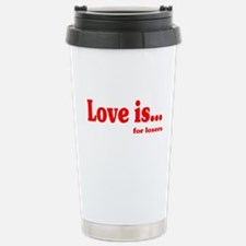 Love is for losers Stainless Steel Travel Mug