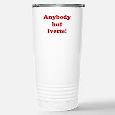 Anybody but Ivette! Stainless Steel Travel Mug