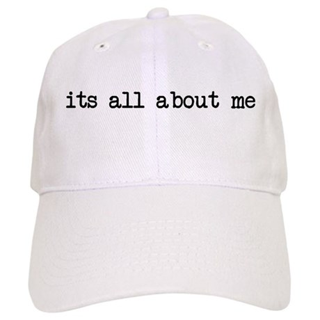 It S All About Me Cap By Outlate