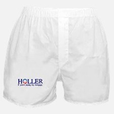 Holler If You're Paying My Mortgage Boxer Shorts