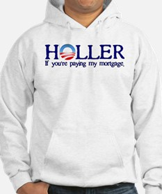 Holler If You're Paying My Mortgage Hoodie