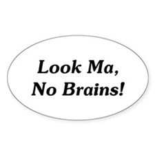 Look Ma, No Brains! Oval Decal