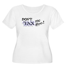 Don't TAX me Bro ! T-Shirt