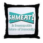 SHMEAT! Throw Pillow
