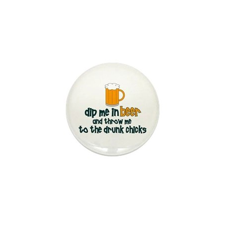 DIp Me In Beer And Throw Me T Mini Button