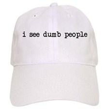 i see dumb people Baseball Cap
