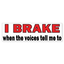 Brake (voices) Bumper Bumper Sticker