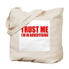 Trust me I'm in advertising Tote Bag