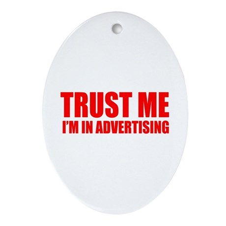 Trust me I'm in advertising Oval Ornament