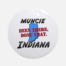 muncie indiana - been there, done that Ornament (R