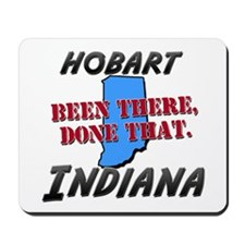 hobart indiana - been there, done that Mousepad