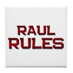 raul rules Tile Coaster