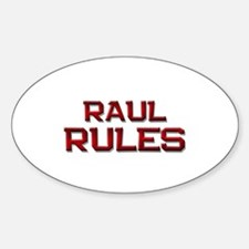 raul rules Oval Decal
