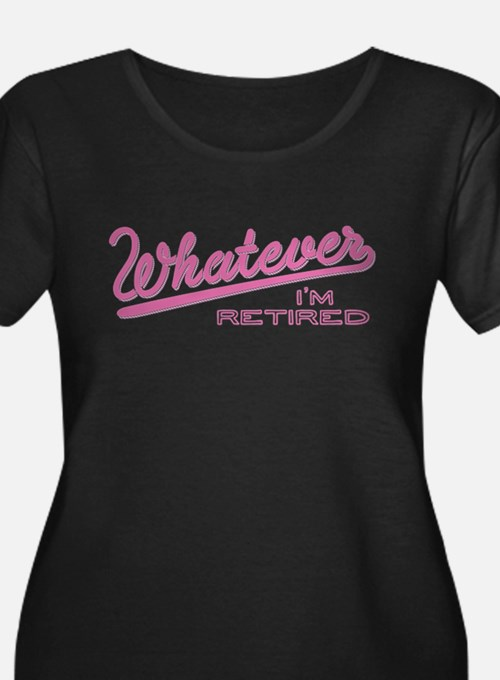 Whatever Im Retired Plus Size T-Shirt