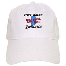 fort wayne indiana - been there, done that Baseball Cap