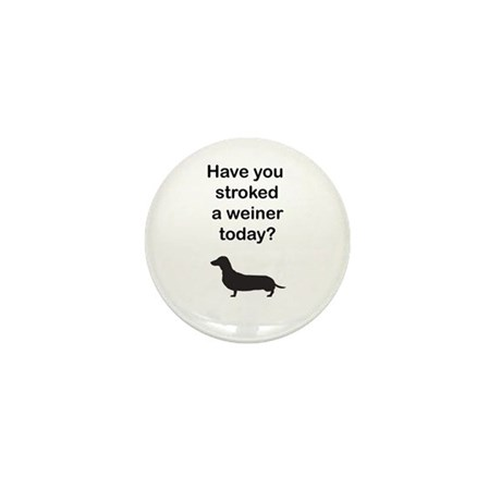 Have You Stroked A Weiner Today? Mini Button