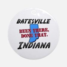 batesville indiana - been there, done that Ornamen
