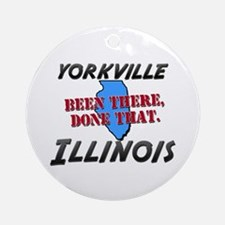 yorkville illinois - been there, done that Ornamen
