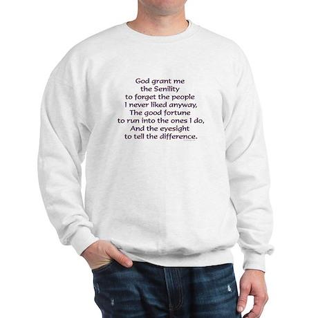 God grant me the Senility... Sweatshirt