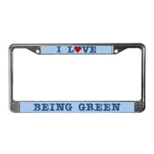 I Love Being Green License Plate Frame