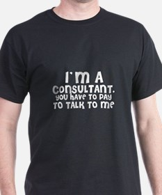 I'm a Consultant. You Have to Black T-Shirt