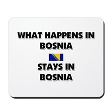 What Happens In BOSNIA Stays There Mousepad