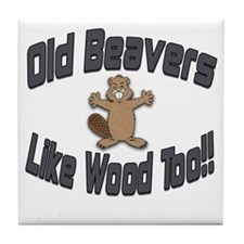Old Beavers Like Wood Too! Tile Coaster