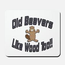 Old Beavers Like Wood Too! Mousepad