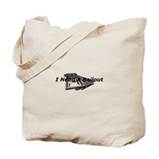 I Need a Bailout Tote Bag