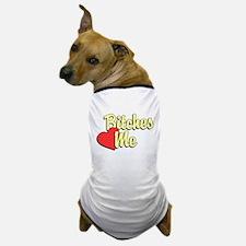 Bitches Love Me Dog T-Shirt