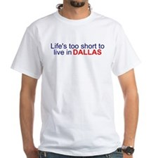 Life's too short... Shirt