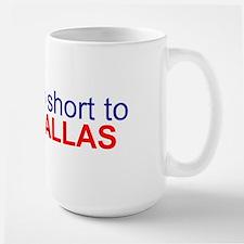 Life's too short... Large Mug