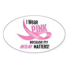 I Wear Pink For My Mom 33.2 Oval Decal