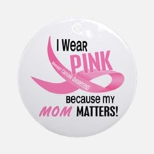 I Wear Pink For My Mom 33.2 Ornament (Round)