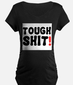 TOUGH SHIT! Maternity T-Shirt