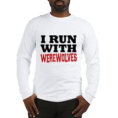 I Run With Werewolves Long Sleeve T-Shirt