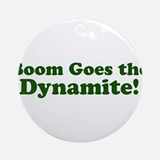 Boom Goes the Dynamite Ornament (Round)