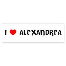 I LOVE ALEXANDREA Bumper Bumper Sticker