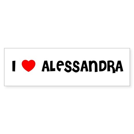 I LOVE ALESSANDRA Bumper Sticker