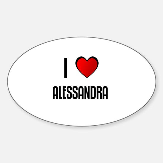 I LOVE ALESSANDRA Oval Decal