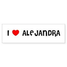I LOVE ALEJANDRA Bumper Bumper Sticker