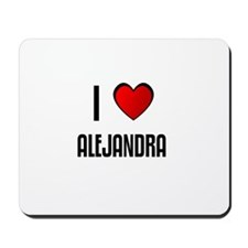 I LOVE ALEJANDRA Mousepad