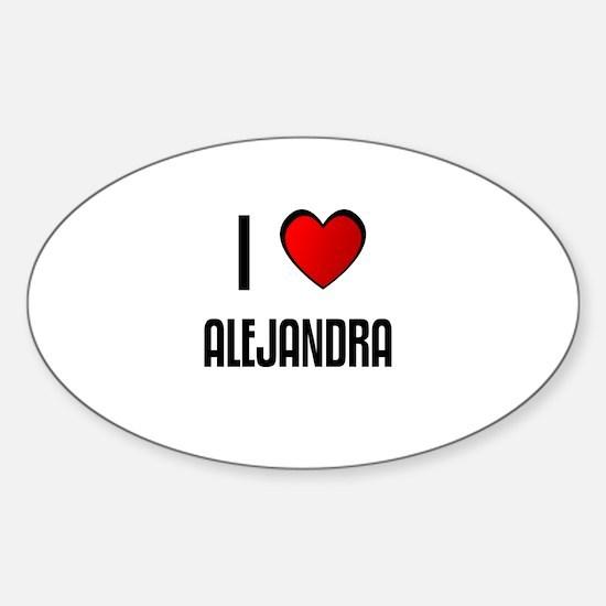I LOVE ALEJANDRA Oval Decal