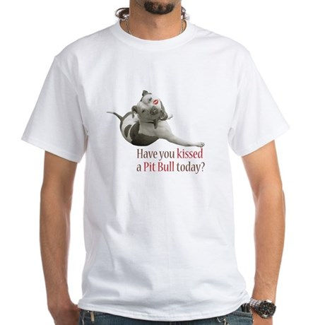 Have U Kissed a Pit Bull Toda White T-Shirt