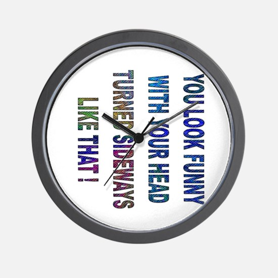 You look funny.... Wall Clock